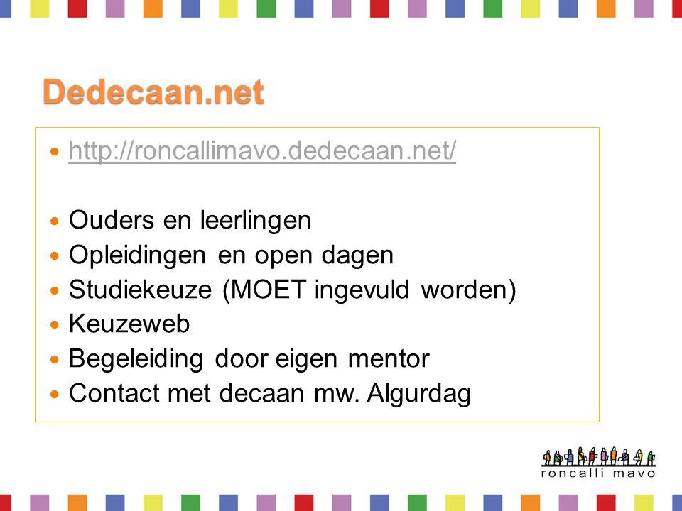 Dedecaan.net http://roncallimavo.dedecaan.net/ Ouders en leerlingen Opleidingen en open dagen Studiekeuze (MOET ingevuld worden) Keuzeweb Begeleiding door eigen mentor Contact met decaan mw.
