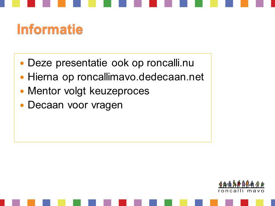 Informatie Deze presentatie ook op roncalli.nu Hierna op roncallimavo.dedecaan.net Mentor volgt keuzeproces Decaan voor vragen