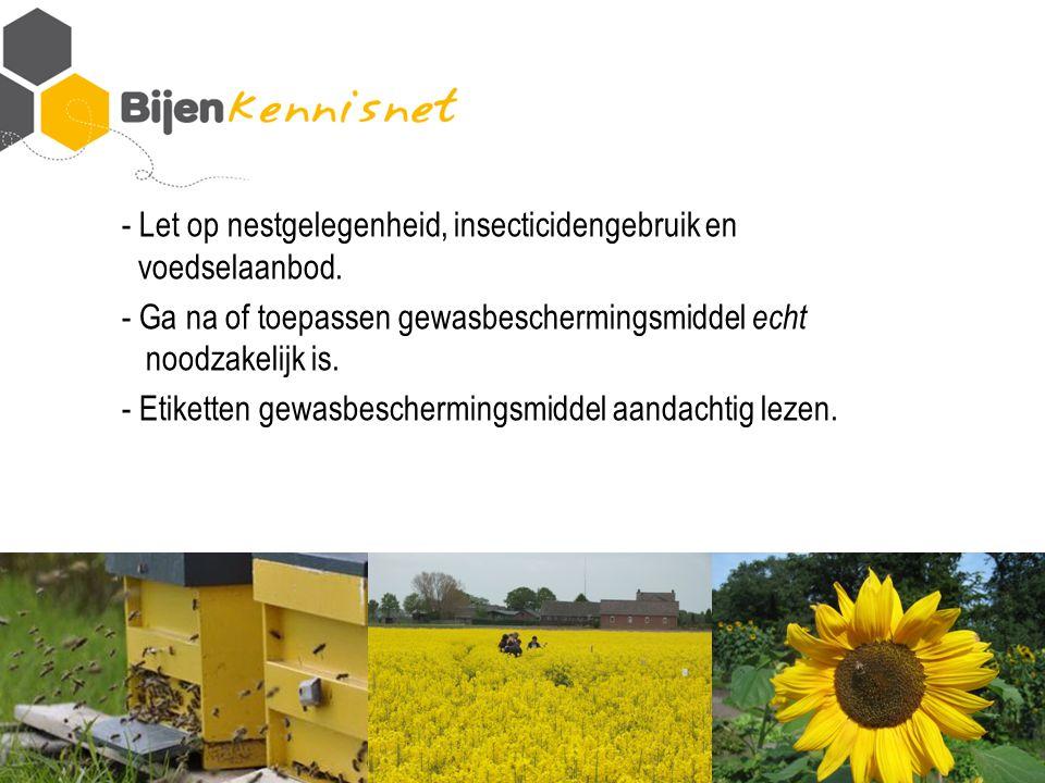 - Let op nestgelegenheid, insecticidengebruik en voedselaanbod.