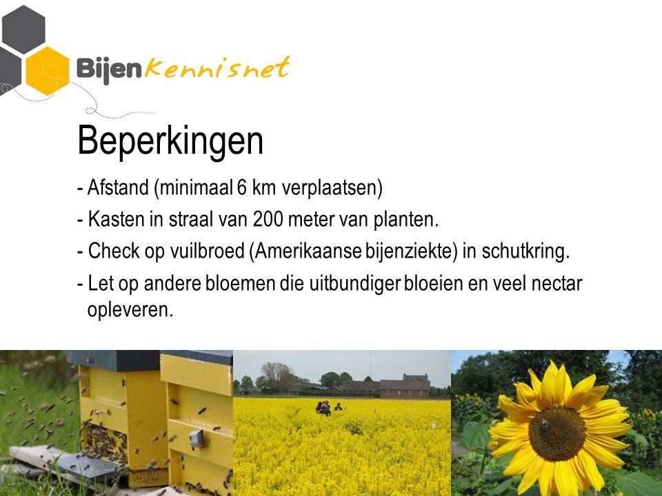Beperkingen - Afstand (minimaal 6 km verplaatsen) - Kasten in straal van 200 meter van planten.