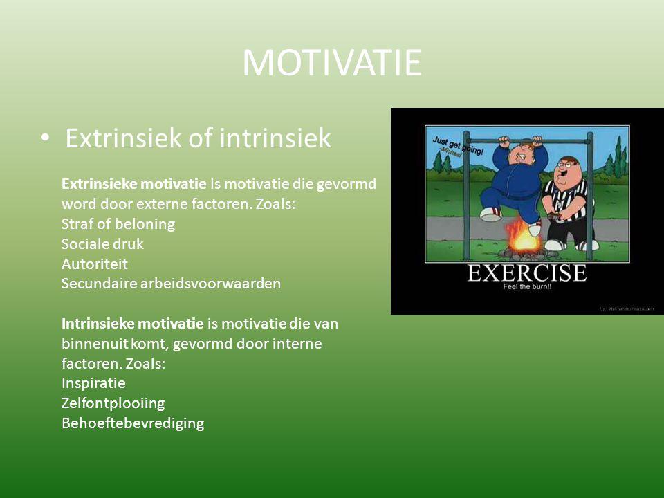 MOTIVATIE Extrinsiek of intrinsiek Extrinsieke motivatie Is motivatie die gevormd word door externe factoren. Zoals: Straf of beloning Sociale druk Au