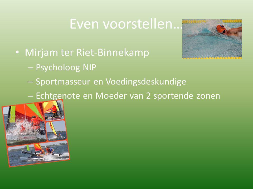 Even voorstellen… Mirjam ter Riet-Binnekamp – Psycholoog NIP – Sportmasseur en Voedingsdeskundige – Echtgenote en Moeder van 2 sportende zonen