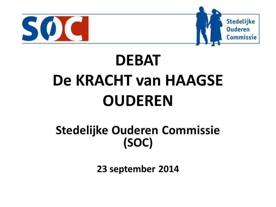 DEBAT De KRACHT van HAAGSE OUDEREN Stedelijke Ouderen Commissie (SOC) 23 september 2014