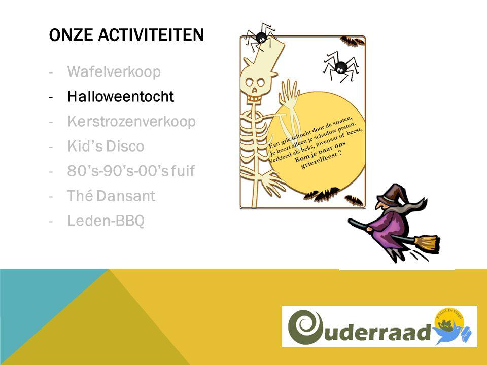 ONZE ACTIVITEITEN -Wafelverkoop -Halloweentocht -Kerstrozenverkoop -Kid's Disco -80's-90's-00's fuif -Thé Dansant -Leden-BBQ