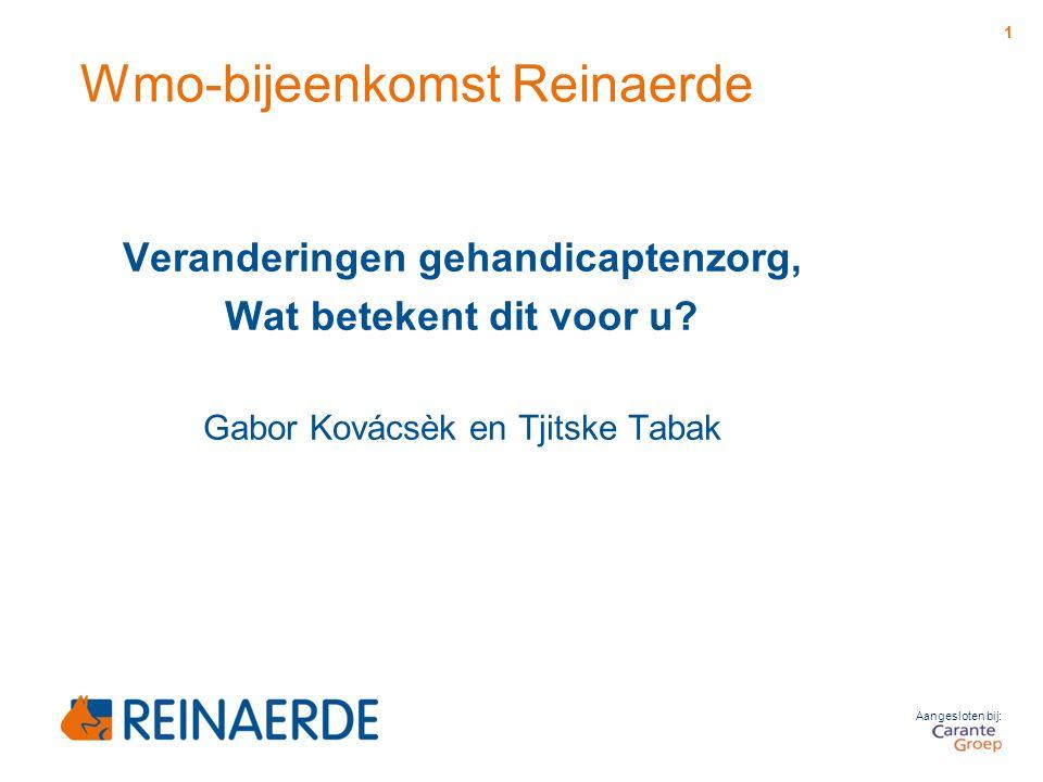 Aangesloten bij: Wmo-bijeenkomst Reinaerde Veranderingen gehandicaptenzorg, Wat betekent dit voor u? Gabor Kovácsèk en Tjitske Tabak 1