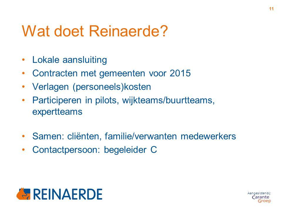 Aangesloten bij: Wat doet Reinaerde? Lokale aansluiting Contracten met gemeenten voor 2015 Verlagen (personeels)kosten Participeren in pilots, wijktea