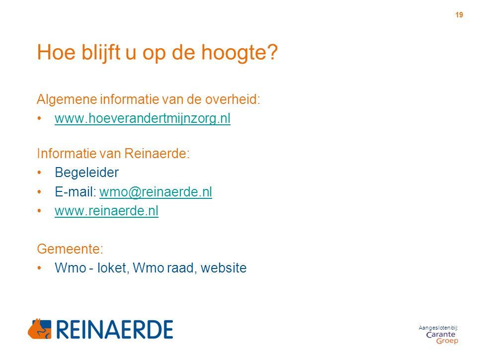 Aangesloten bij: Hoe blijft u op de hoogte? Algemene informatie van de overheid: www.hoeverandertmijnzorg.nl Informatie van Reinaerde: Begeleider E-ma