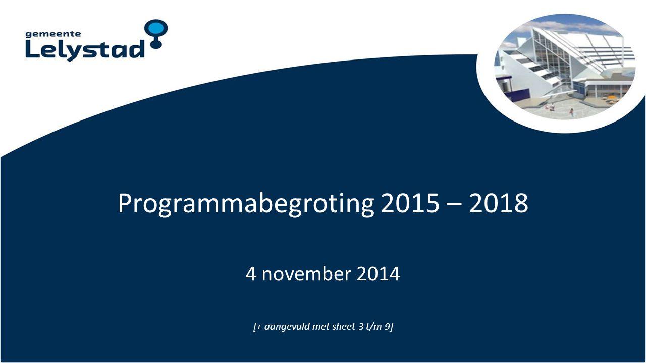 Programmabegroting 2015 – 2018 4 november 2014 [+ aangevuld met sheet 3 t/m 9]