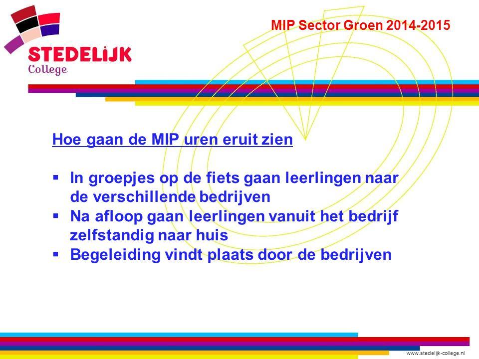 www.stedelijk-college.nl MIP Sector Groen 2014-2015 Hoe gaan de MIP uren eruit zien  In groepjes op de fiets gaan leerlingen naar de verschillende be