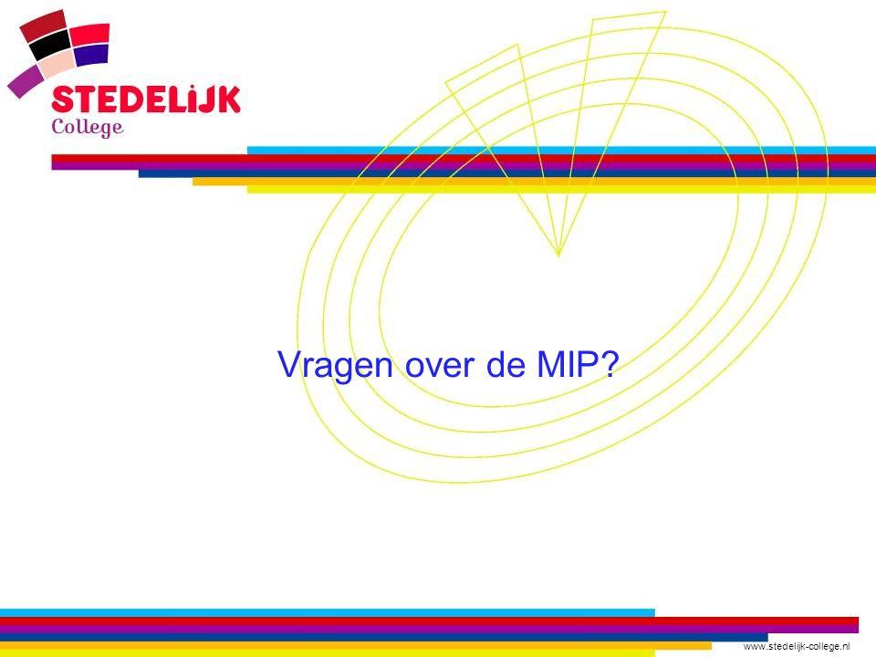 www.stedelijk-college.nl Vragen Vragen over de MIP?