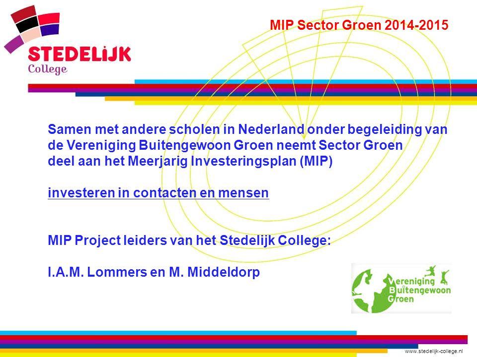 www.stedelijk-college.nl MIP Sector Groen 2014-2015 Doelen MIP: Samenwerking in de lokale regio Deelname bedrijfsleven in onderwijsproces School als Groen kenniscentrum Inhoudelijke ontwikkeling opleidingsaanbod