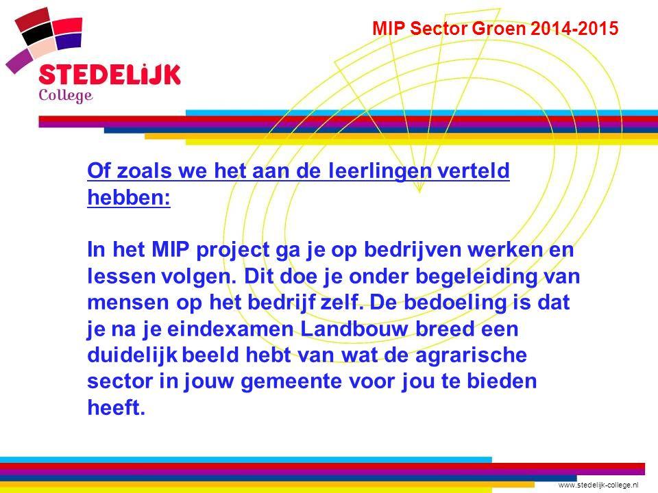 www.stedelijk-college.nl MIP Sector Groen 2014-2015 Of zoals we het aan de leerlingen verteld hebben: In het MIP project ga je op bedrijven werken en