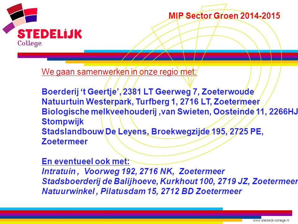 www.stedelijk-college.nl MIP Sector Groen 2014-2015 We gaan samenwerken in onze regio met: Boerderij 't Geertje', 2381 LT Geerweg 7, Zoeterwoude Natuu