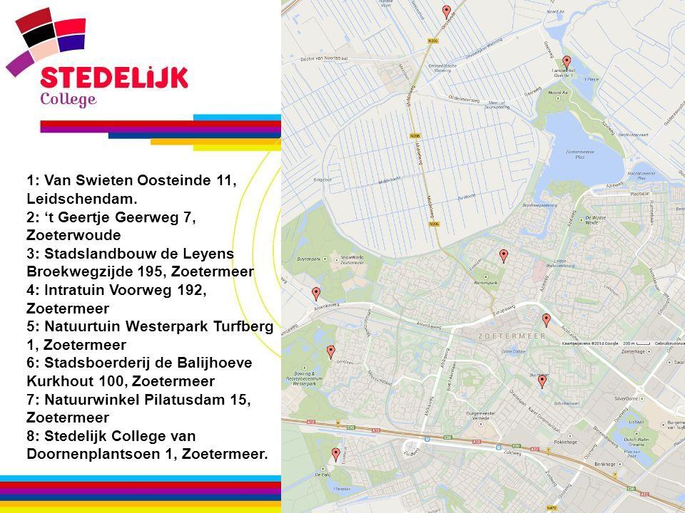 www.stedelijk-college.nl 1: Van Swieten Oosteinde 11, Leidschendam. 2: 't Geertje Geerweg 7, Zoeterwoude 3: Stadslandbouw de Leyens Broekwegzijde 195,