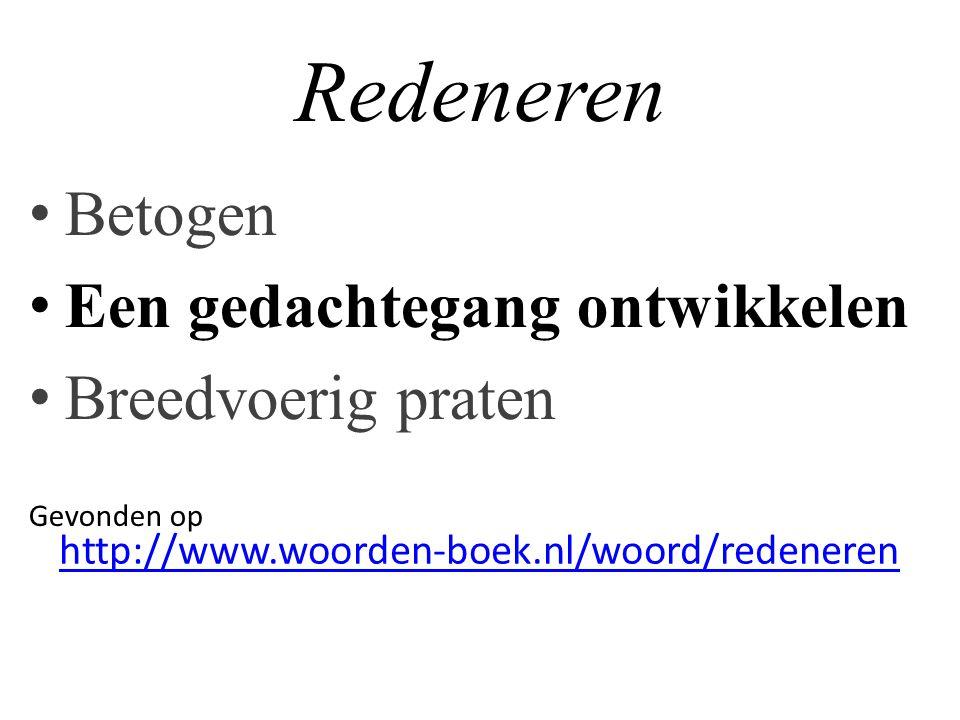 Redeneren Betogen Een gedachtegang ontwikkelen Breedvoerig praten Gevonden op http://www.woorden-boek.nl/woord/redeneren
