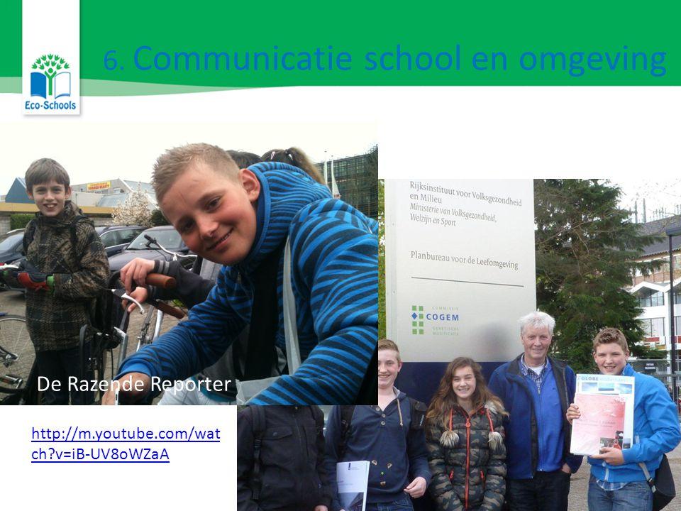 6. Communicatie school en omgeving De Razende Reporter http://m.youtube.com/wat ch v=iB-UV8oWZaA