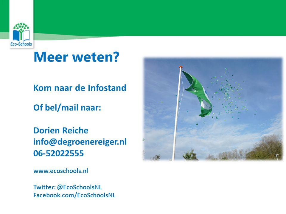 Kom naar de Infostand Of bel/mail naar: Dorien Reiche info@degroenereiger.nl 06-52022555 www.ecoschools.nl Twitter: @EcoSchoolsNL Facebook.com/EcoSchoolsNL Meer weten