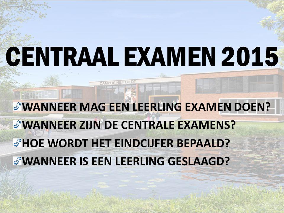 CENTRAAL EXAMEN 2015 WANNEER MAG EEN LEERLING EXAMEN DOEN.