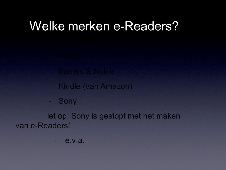 Welke merken e-Readers? - Kobo - Barnes & Noble - Kindle (van Amazon) - Sony let op: Sony is gestopt met het maken van e-Readers! - e.v.a.