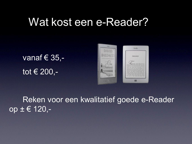 Wat kost een e-Reader? vanaf € 35,- tot € 200,- Reken voor een kwalitatief goede e-Reader op ± € 120,-