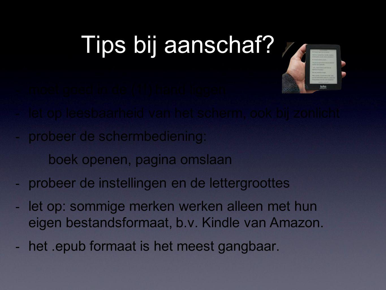 Tips bij aanschaf? - moet goed in de (1!) hand liggen - let op leesbaarheid van het scherm, ook bij zonlicht - probeer de schermbediening: boek openen