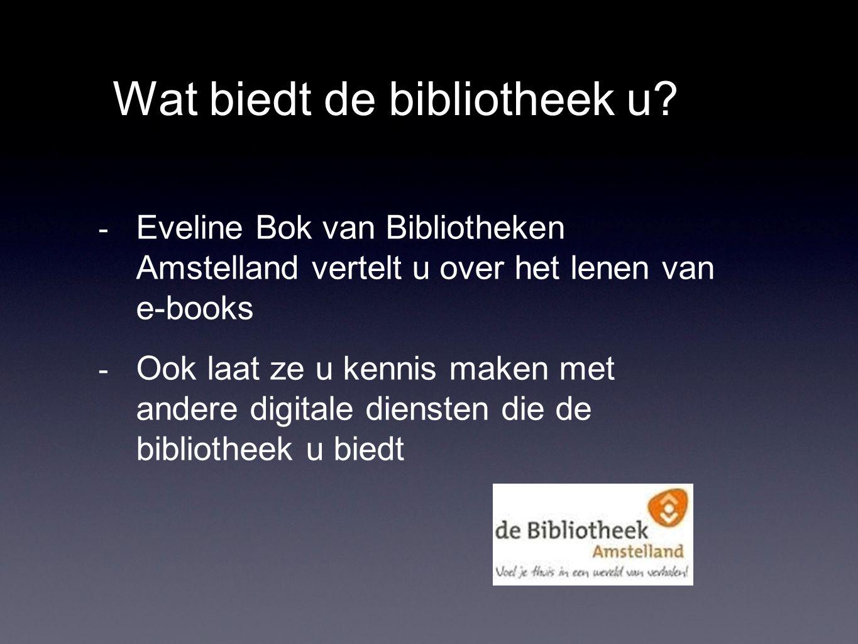 Wat biedt de bibliotheek u? - Eveline Bok van Bibliotheken Amstelland vertelt u over het lenen van e-books - Ook laat ze u kennis maken met andere dig