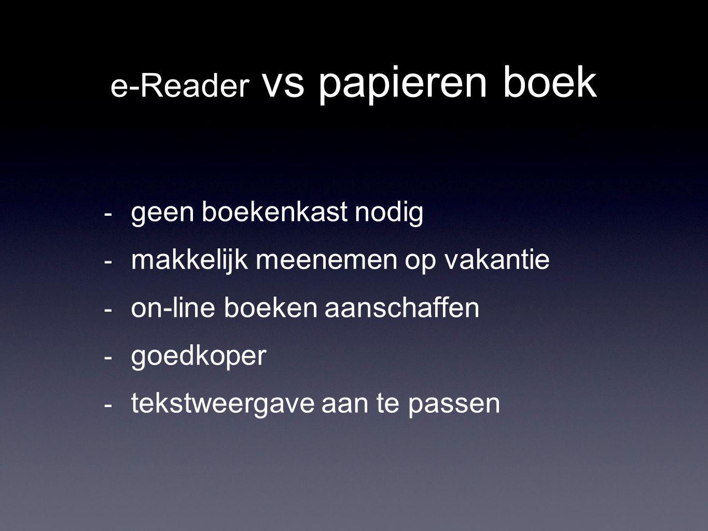 e-Reader vs papieren boek - geen boekenkast nodig - makkelijk meenemen op vakantie - on-line boeken aanschaffen - goedkoper - tekstweergave aan te pas