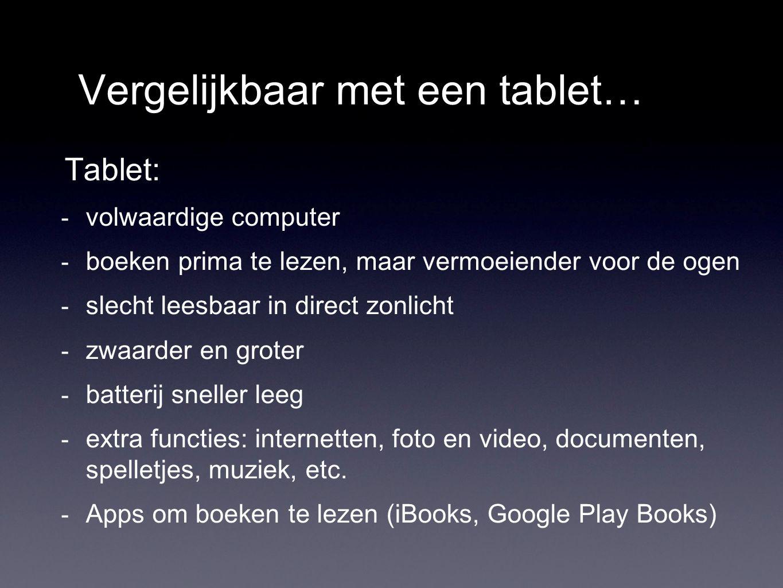 Vergelijkbaar met een tablet… Tablet: - volwaardige computer - boeken prima te lezen, maar vermoeiender voor de ogen - slecht leesbaar in direct zonli