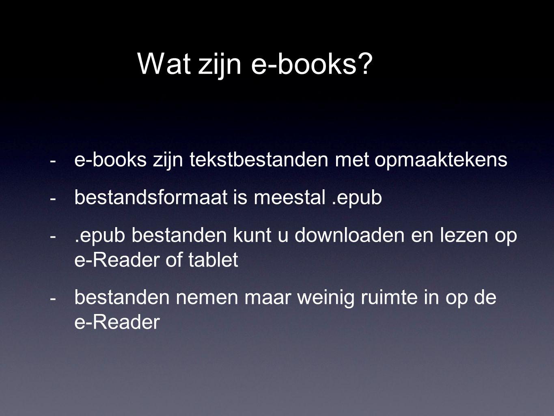 Wat zijn e-books? - e-books zijn tekstbestanden met opmaaktekens - bestandsformaat is meestal.epub -.epub bestanden kunt u downloaden en lezen op e-Re
