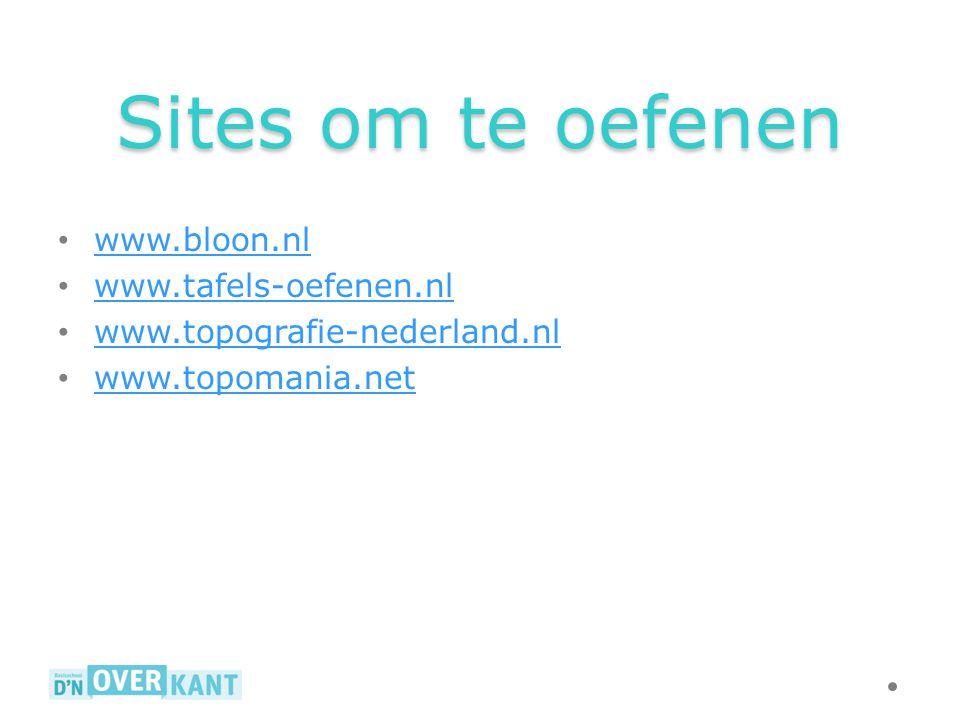 Sites om te oefenen www.bloon.nl www.tafels-oefenen.nl www.topografie-nederland.nl www.topomania.net