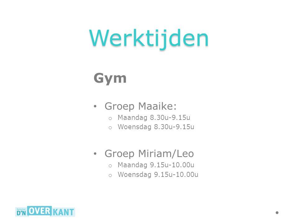 Werktijden Gym Groep Maaike: o Maandag 8.30u-9.15u o Woensdag 8.30u-9.15u Groep Miriam/Leo o Maandag 9.15u-10.00u o Woensdag 9.15u-10.00u
