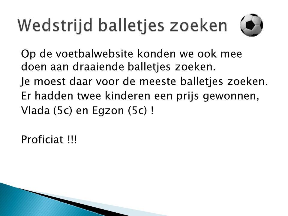 Op de voetbalwebsite konden we ook mee doen aan draaiende balletjes zoeken.