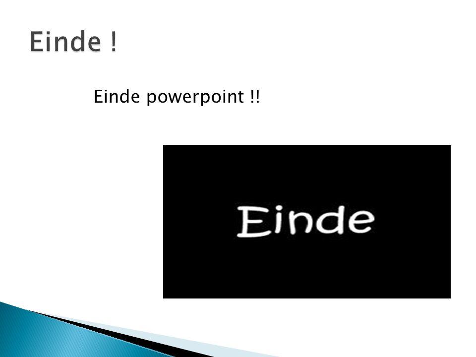 Einde powerpoint !!