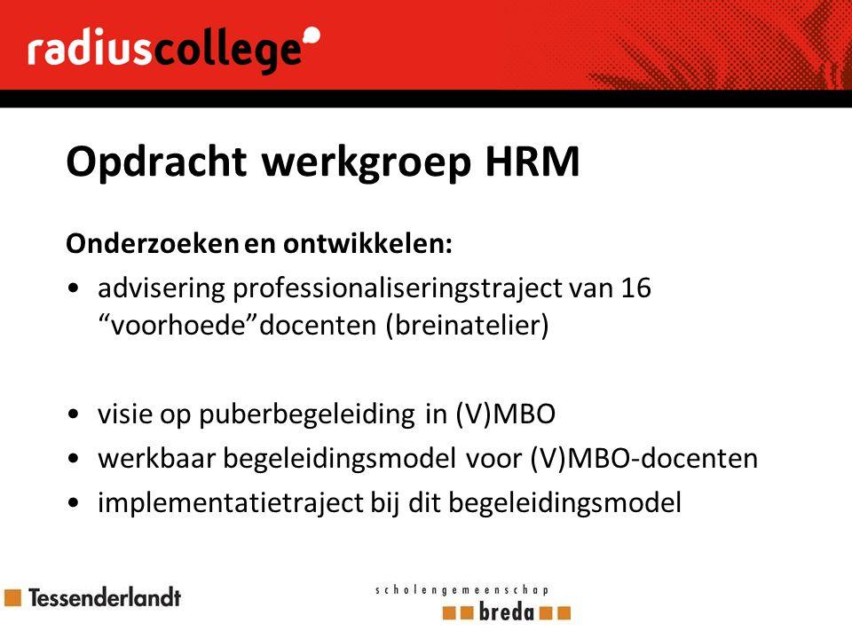 Opdracht werkgroep HRM Onderzoeken en ontwikkelen: advisering professionaliseringstraject van 16 voorhoede docenten (breinatelier) visie op puberbegeleiding in (V)MBO werkbaar begeleidingsmodel voor (V)MBO-docenten implementatietraject bij dit begeleidingsmodel