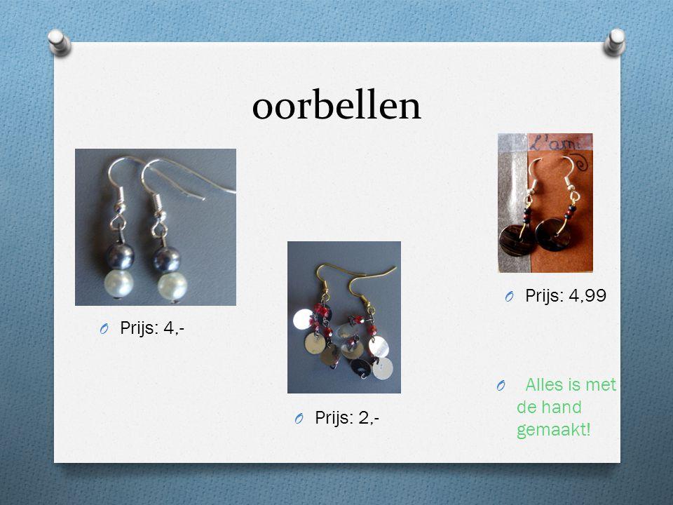 oorbellen O Prijs: 4,- O Prijs: 4,99 O Prijs: 2,- O Alles is met de hand gemaakt!