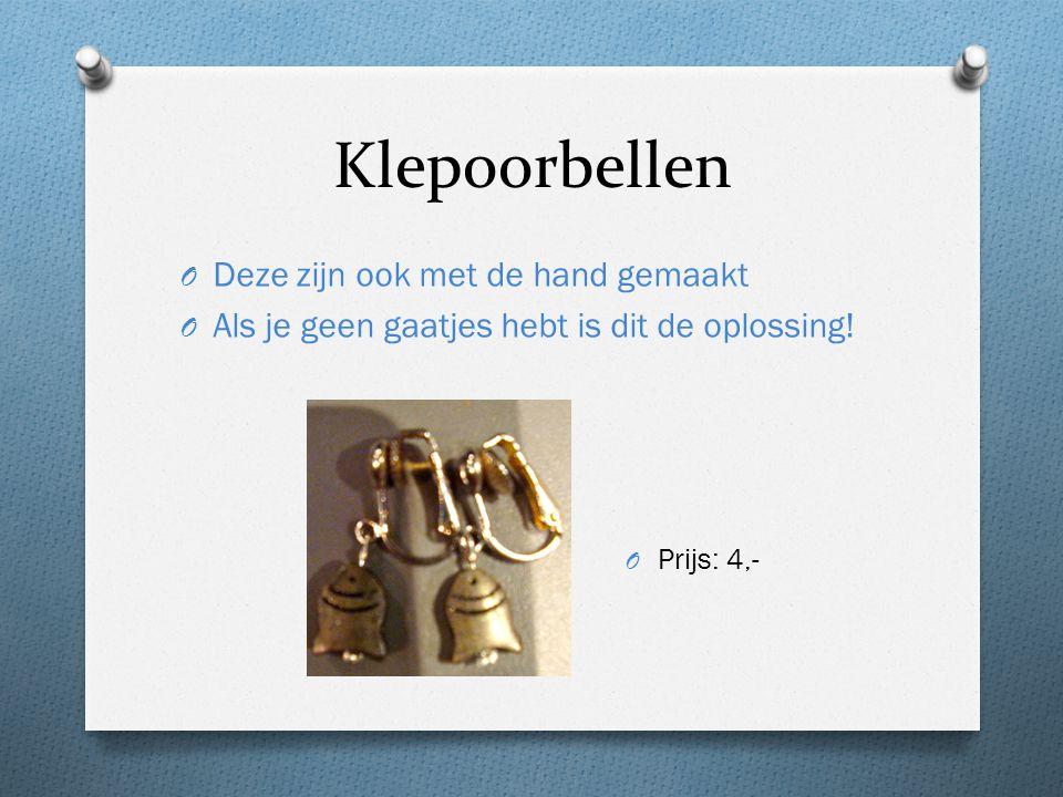 Klepoorbellen O Deze zijn ook met de hand gemaakt O Als je geen gaatjes hebt is dit de oplossing.