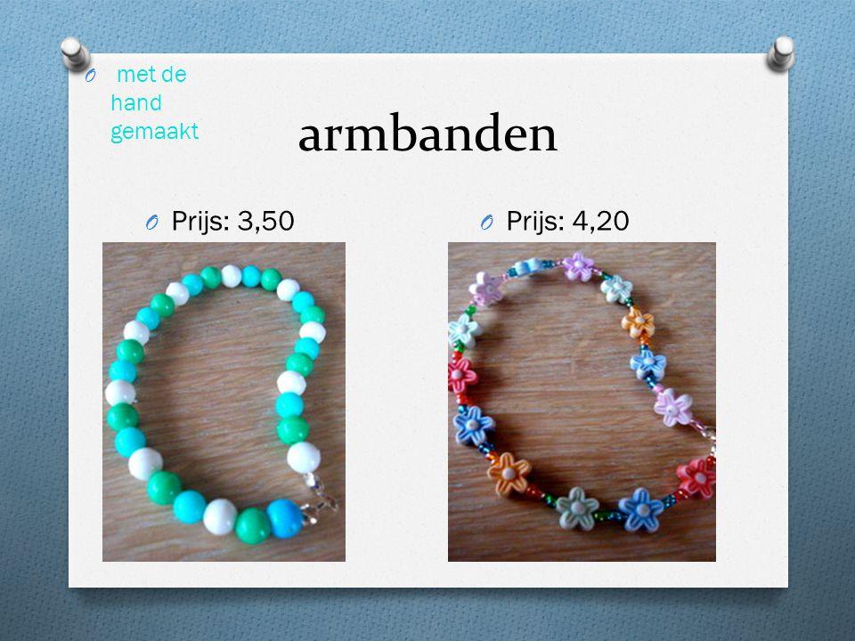 armbanden O Prijs: 3,50 O Prijs: 4,20 O met de hand gemaakt