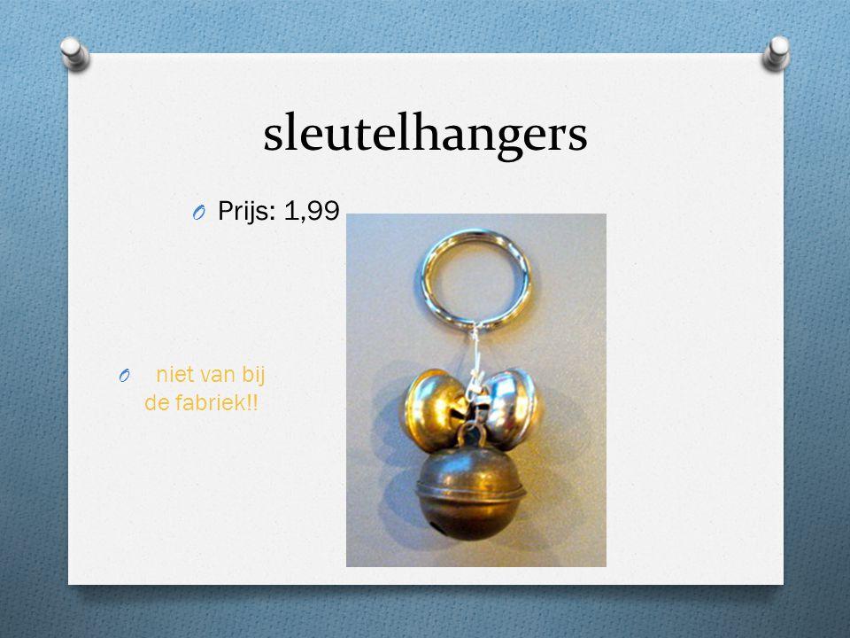 sleutelhangers O Prijs: 1,99 O niet van bij de fabriek!!