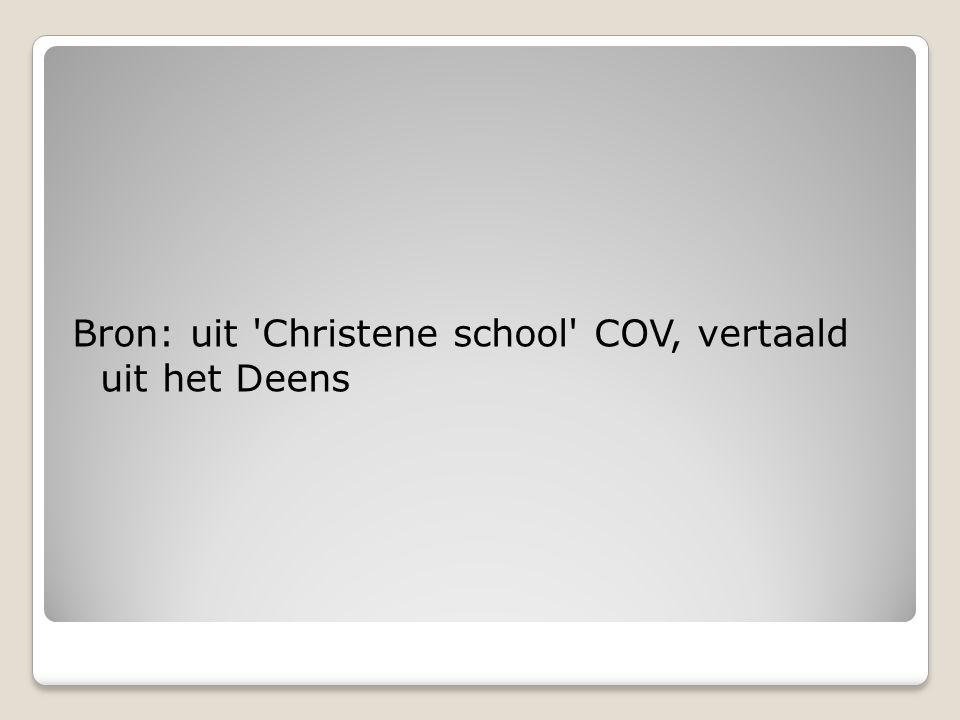 Bron: uit Christene school COV, vertaald uit het Deens