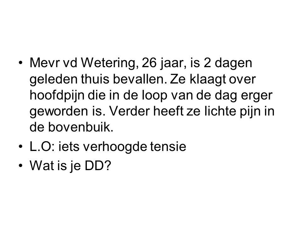 Mevr vd Wetering, 26 jaar, is 2 dagen geleden thuis bevallen.