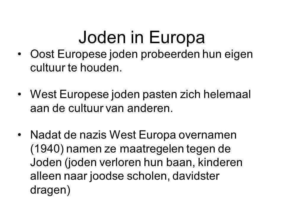Joden in Europa Oost Europese joden probeerden hun eigen cultuur te houden. West Europese joden pasten zich helemaal aan de cultuur van anderen. Nadat