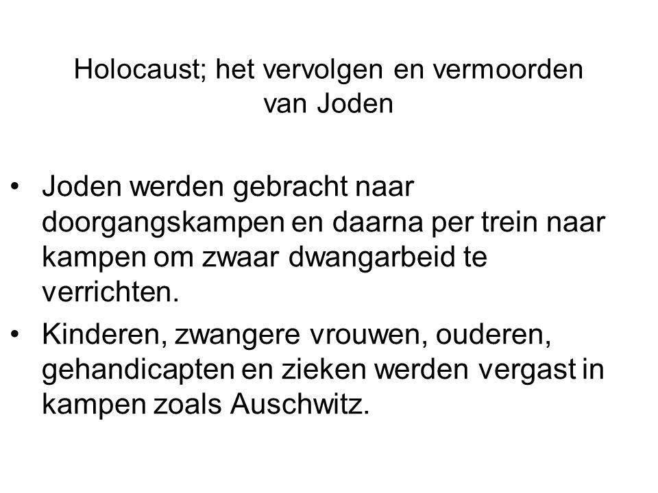 Holocaust; het vervolgen en vermoorden van Joden Joden werden gebracht naar doorgangskampen en daarna per trein naar kampen om zwaar dwangarbeid te ve