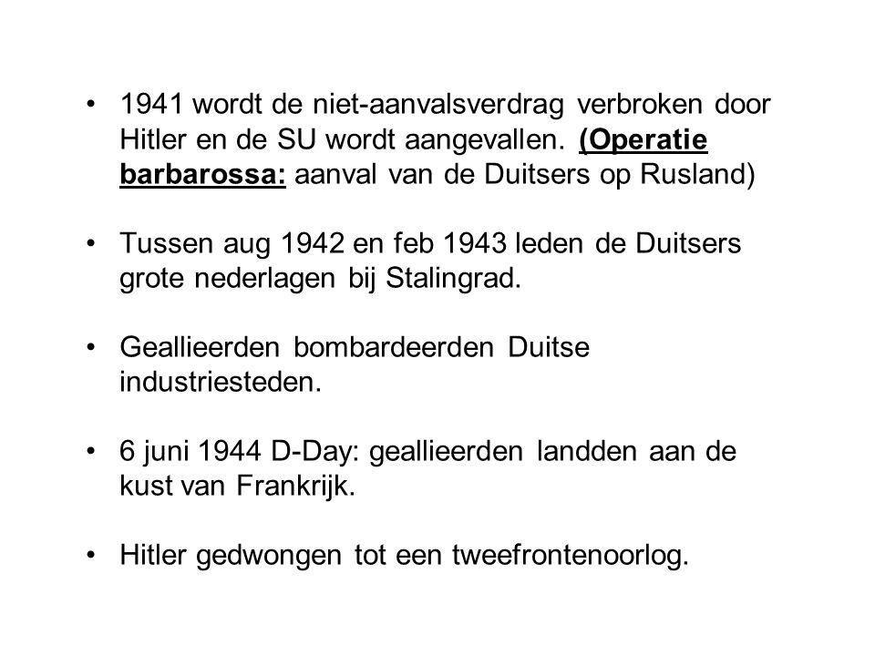 1941 wordt de niet-aanvalsverdrag verbroken door Hitler en de SU wordt aangevallen. (Operatie barbarossa: aanval van de Duitsers op Rusland) Tussen au