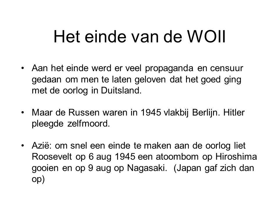 Het einde van de WOII Aan het einde werd er veel propaganda en censuur gedaan om men te laten geloven dat het goed ging met de oorlog in Duitsland. Ma