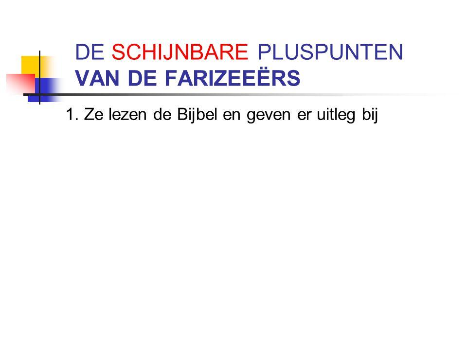 DE SCHIJNBARE PLUSPUNTEN VAN DE FARIZEEËRS 1. Ze lezen de Bijbel en geven er uitleg bij