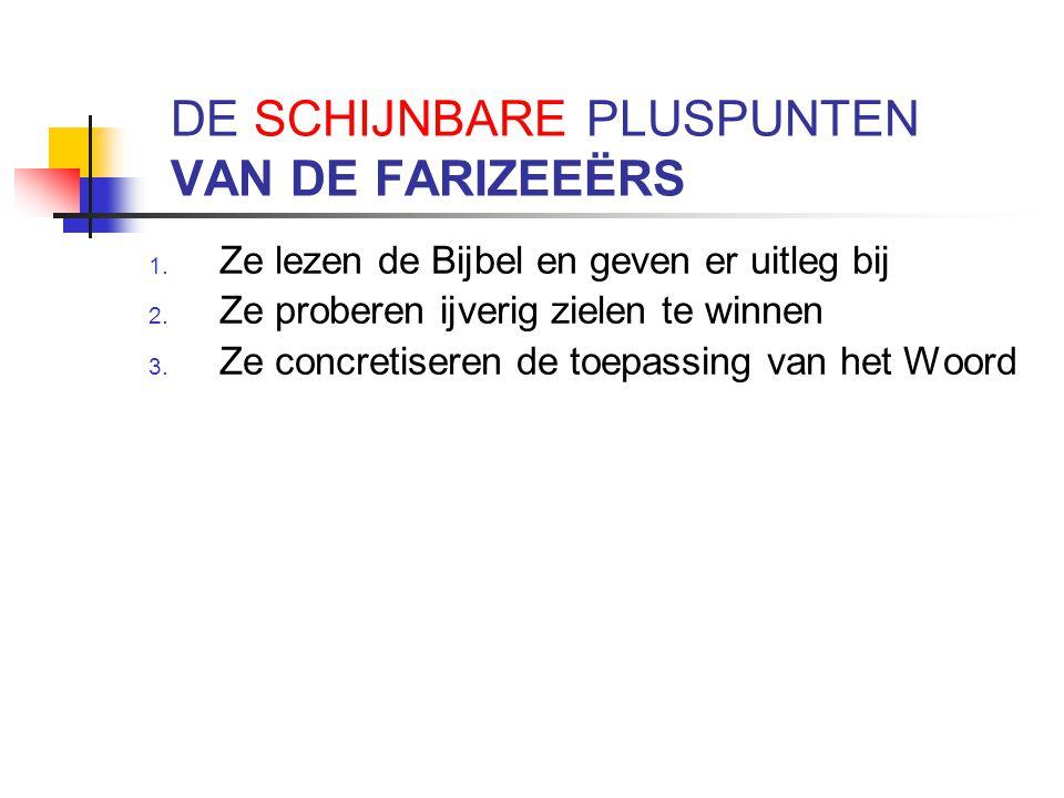 DE SCHIJNBARE PLUSPUNTEN VAN DE FARIZEEËRS 1. Ze lezen de Bijbel en geven er uitleg bij 2.