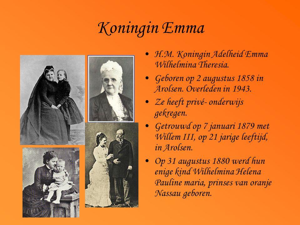 Koningin Emma H.M. Koningin Adelheid Emma Wilhelmina Theresia. Geboren op 2 augustus 1858 in Arolsen. Overleden in 1943. Ze heeft privé- onderwijs gek