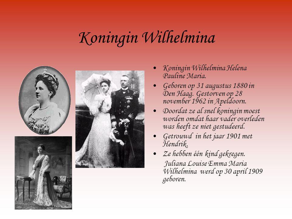 Koningin Wilhelmina Koningin Wilhelmina Helena Pauline Maria. Geboren op 31 augustus 1880 in Den Haag. Gestorven op 28 november 1962 in Apeldoorn. Doo