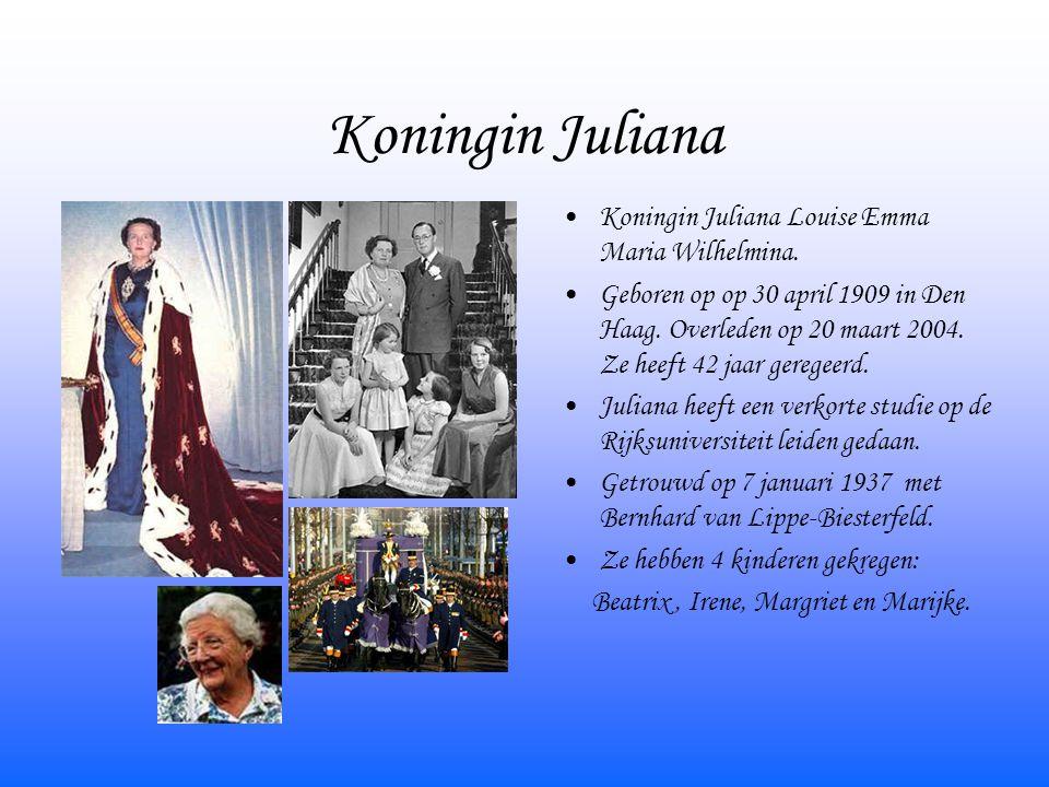 Koningin Juliana Koningin Juliana Louise Emma Maria Wilhelmina. Geboren op op 30 april 1909 in Den Haag. Overleden op 20 maart 2004. Ze heeft 42 jaar