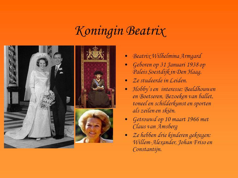 Koningin Beatrix Beatrix Wilhelmina Armgard Geboren op 31 Januari 1938 op Paleis Soestdijk in Den Haag. Ze studeerde in Leiden. Hobby's en interesse: